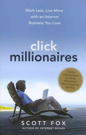 by-scott-fox-click-millionaires-work-less-live-more-with-an-internet-business-you-love-5.1.2012_29658056.jpeg