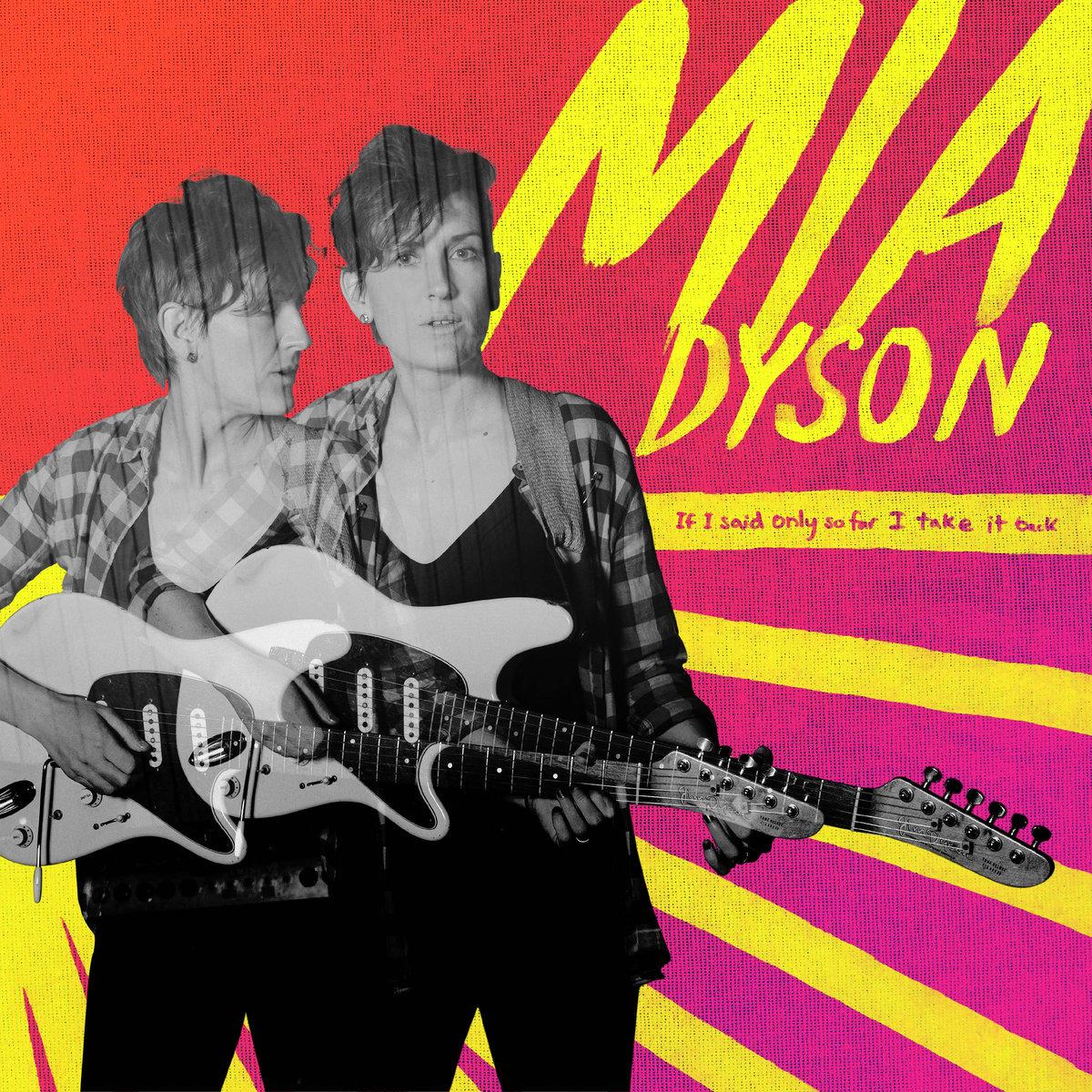 Mia Dyson  If I Said Only So Far I Take It Back Single Lock / Cooking Vinyl (2017)