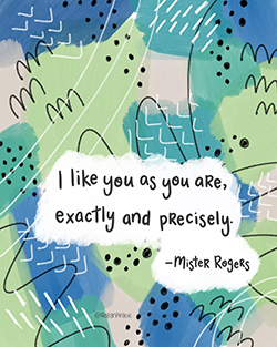 Mister Rogers Quote - Robyn Petrik