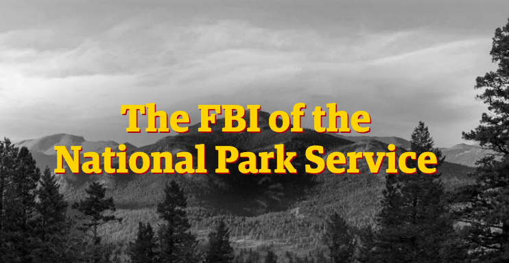 The FBI of the National Park Service - Outside
