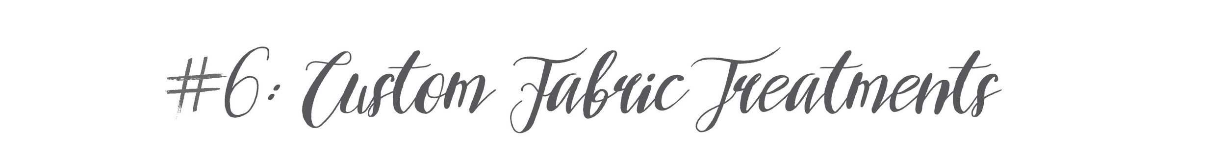 #6: Custom Fabric Treatments