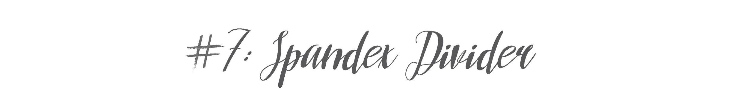 #7: Spandex Divider