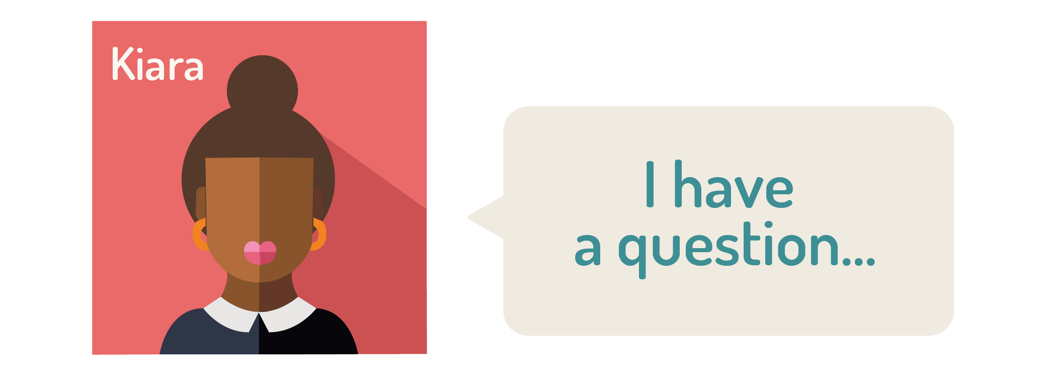 """graphic of a woman saying: """"I have a question"""""""