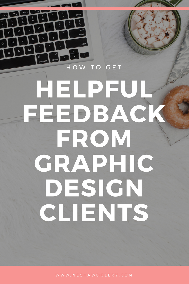 How to get helpful feedback from graphic design clients by nesha woolery | freelance graphic designer | freelance web designer | freelance print designer