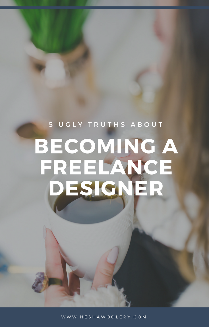5 ugly truths about becoming a freelance designer by Nesha Woolery. Want to quit your day job and become a freelance web, brand or graphic designer? Even though it's an amazing journey, it isn't all easy. You're going to come across things you probably haven't thought of yet. Click through to read 5 ugly truths newbies NEED to be aware of before becoming a freelance designer! #Freelance, #Designer, #Business, #Start Freelancing, #Tips