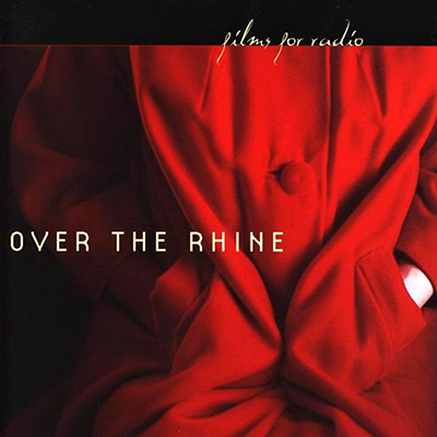 over_the_rhine_films_for_radio_400px.jpg
