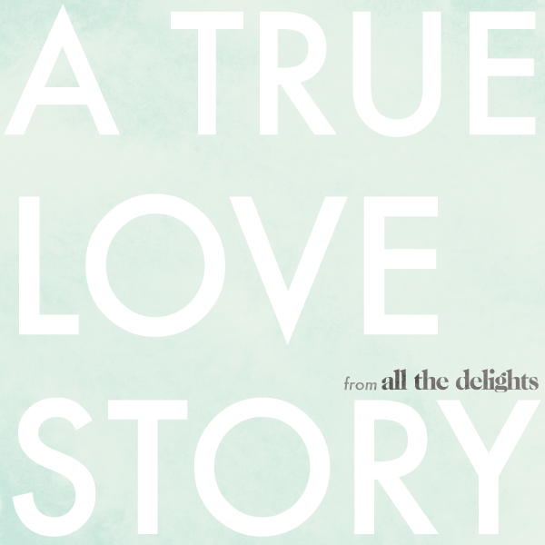 A True Love Story from All the Delights