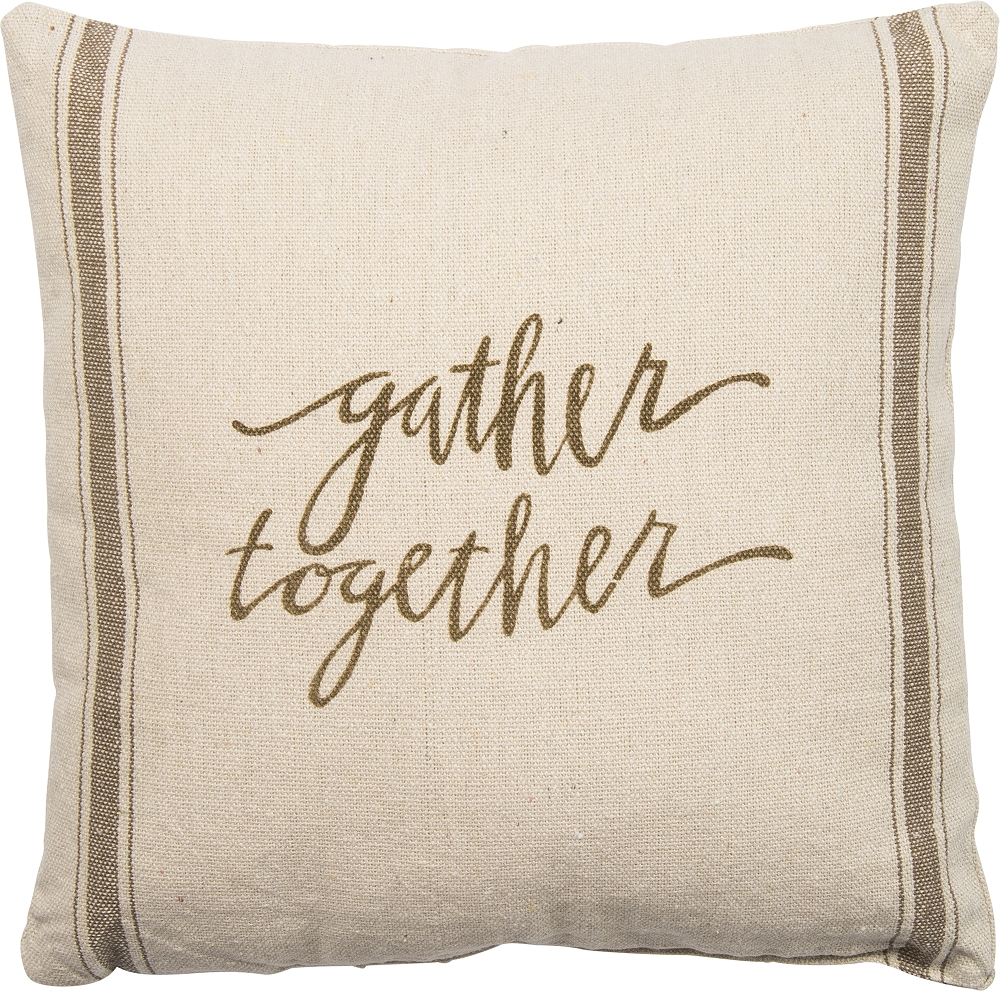 GATHER TOGETHER'DECORATIVE PILLOW $18