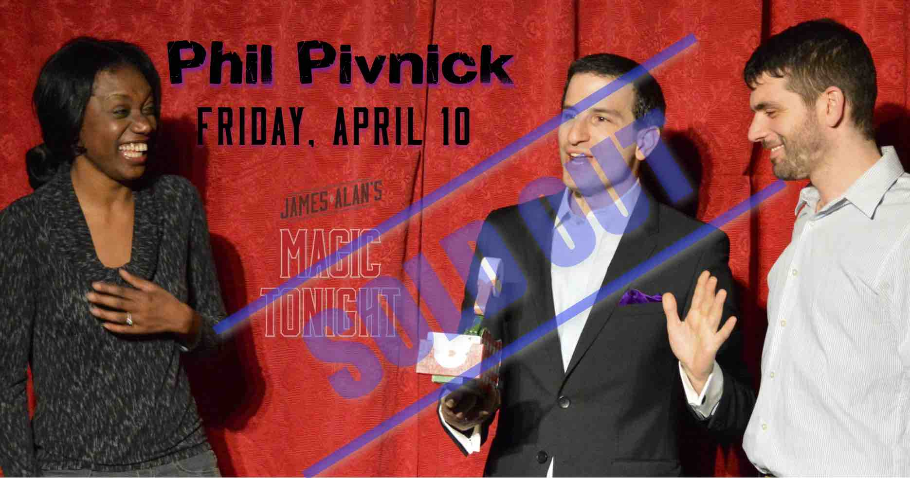Apr 10 Phil Pivnick Sold Out