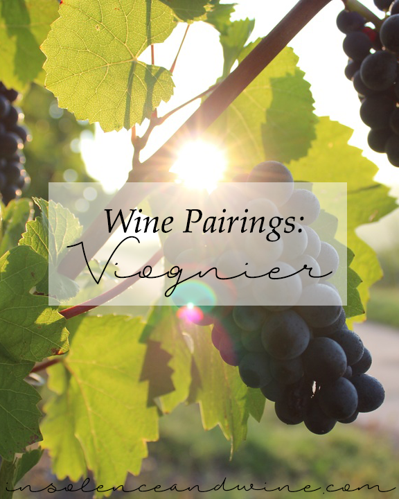 Viognier food and wine pairings insolence + wine