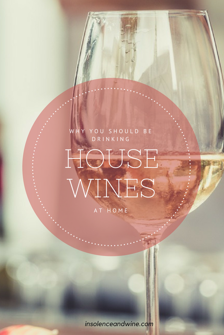why you should be drinking house wines at home. plus which ones to buy. insolence + wine