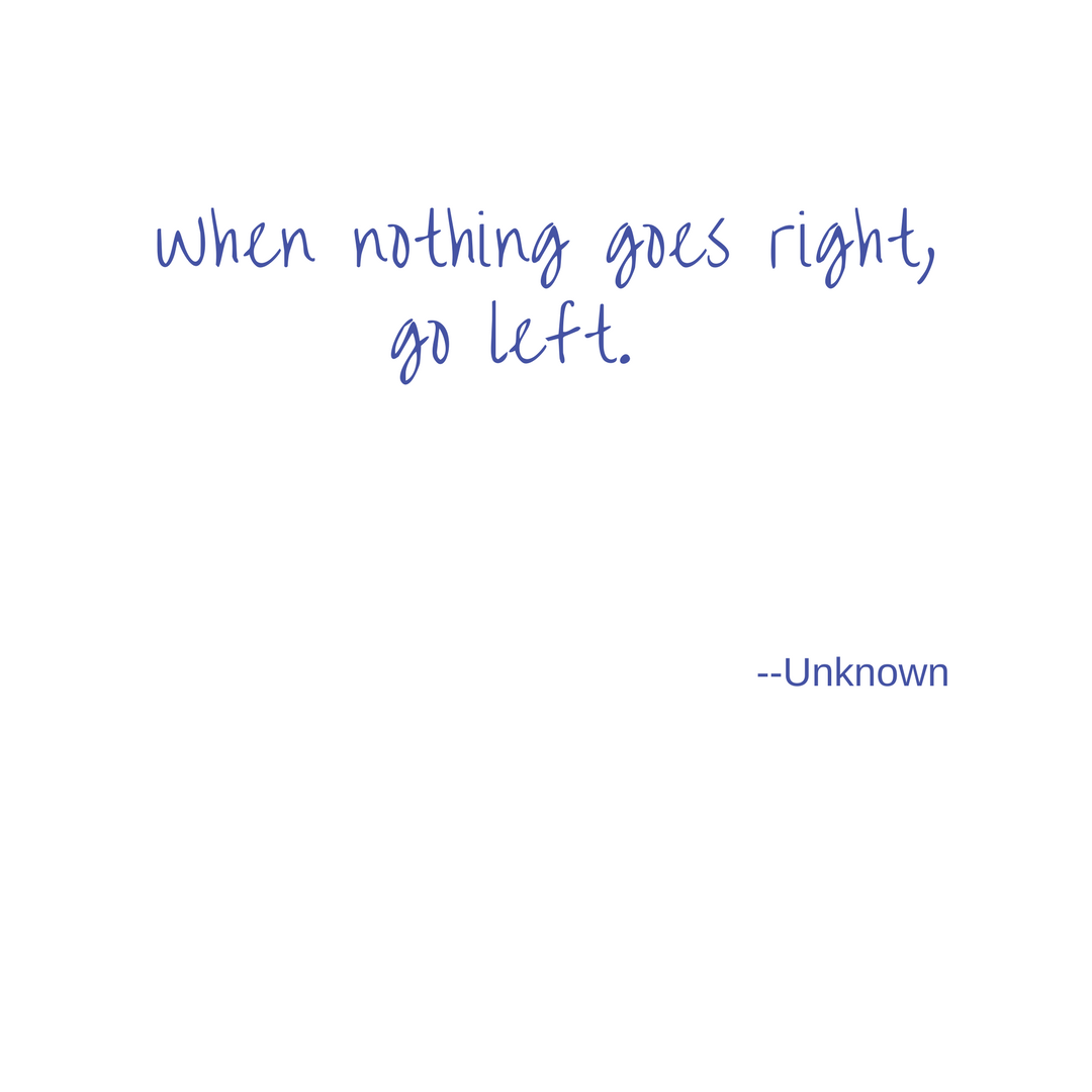 When nothing goes right, go left. (1).png