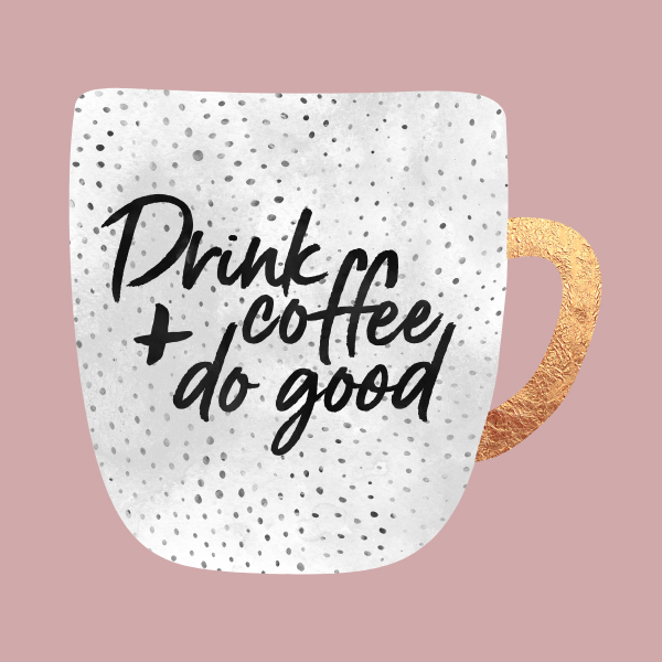 Dink coffee and do good 2