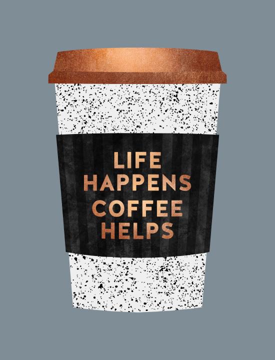 Life happens, coffee helps 2