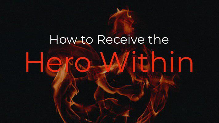 Post Header- How to Receive the Hero Within.jpg
