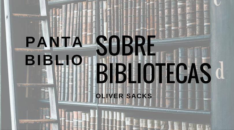 Sobre bibliotecas - Oliver Sacks