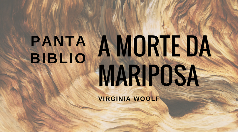 A morte da mariposa - Virginia Woolf