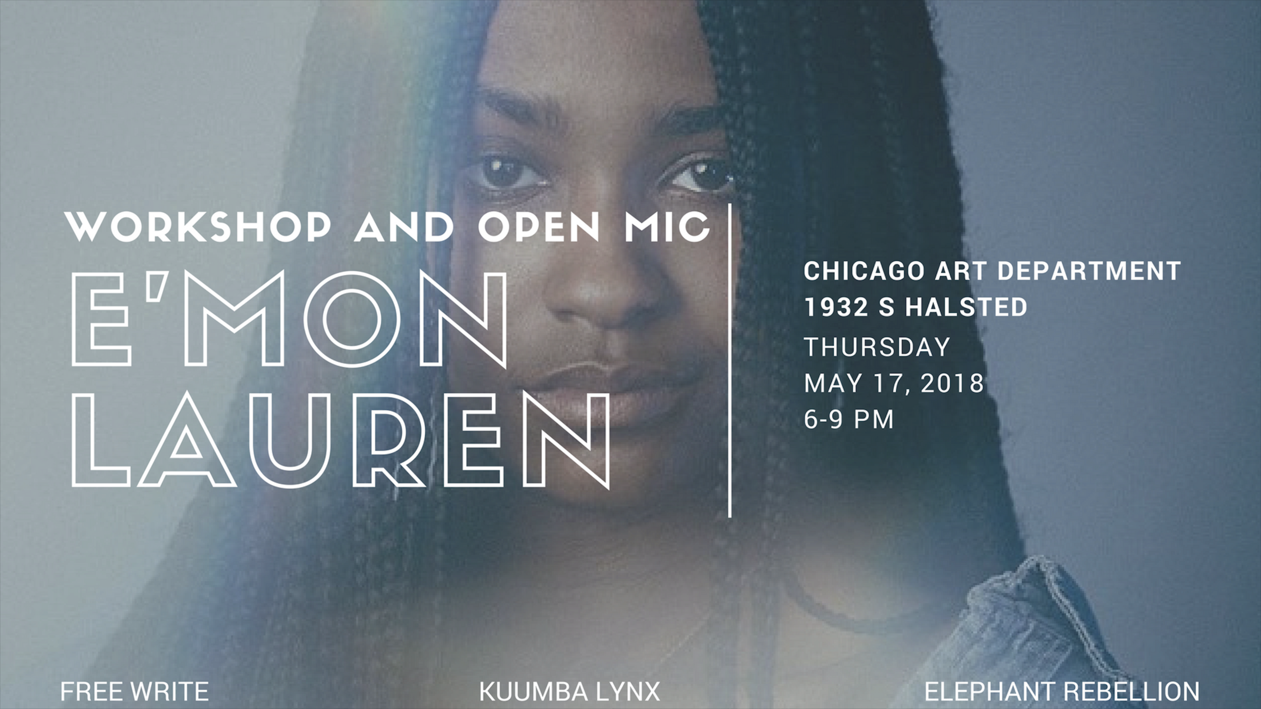 This month's feature performers -  Emon Lauren   E'mon Lauren is from the South and West Side of Chicago. She is a Scorpio enthusiast and a firm believer in Dorthy Dandridge reincarnation. E'mon uses poetry and playwriting to explore a philosophy of hood womanism. She was named Chicago's first Youth Poet Laureate. A former Kuumba Lynx Performance Ensemble slam team member and Louder Than a Bomb champion, E'mon has performed in many venues including The Brave New Voices International Youth Poetry Festival and The Chicago Hip Hop Theatre Fest. She was a 2016 finalist for The Gwendolyn Brooks Open Mic Award. E'mon has been published in The BreakBeat Poets: New American Poetry in the Age of Hip-Hop, The Down Dirty Word, and elsewhere. She has been featured in Chicago Magazine, The Chicago Tribune, and on WGN Radio. She is a member of Young Chicago Authors Teaching Artist Corps. Her first chapbook COMMANDO, was published by Haymarket Books, Fall of 2017.