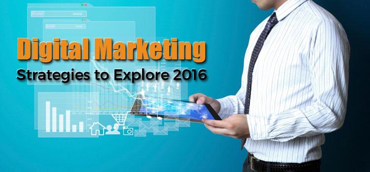 Digital Marketing Strategies to Explore 2016