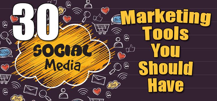 30 Social Media Marketing Tools You Should Have