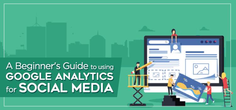 A Beginner's Guide to Using Google Analytics for Social Media