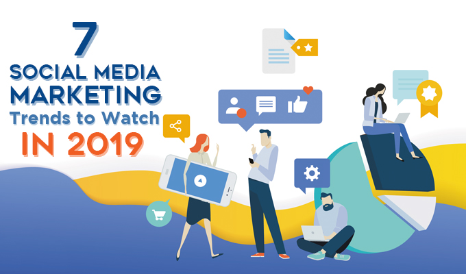 7 Social Media Marketing Trends to Watch in 2019