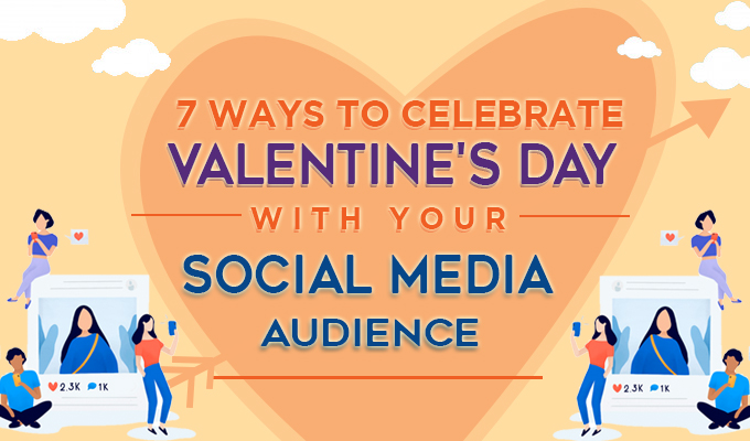 7 Ways to Celebrate Valentine's Day with Your Social Media Audience