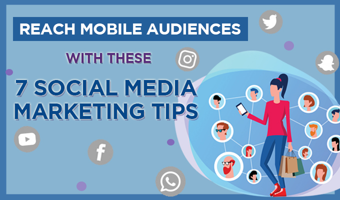 7 Social Media Marketing Tips for Reaching Mobile Audiences
