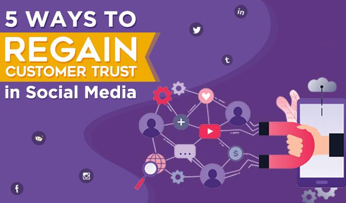 5 Ways to Regain Customer Trust in Social Media