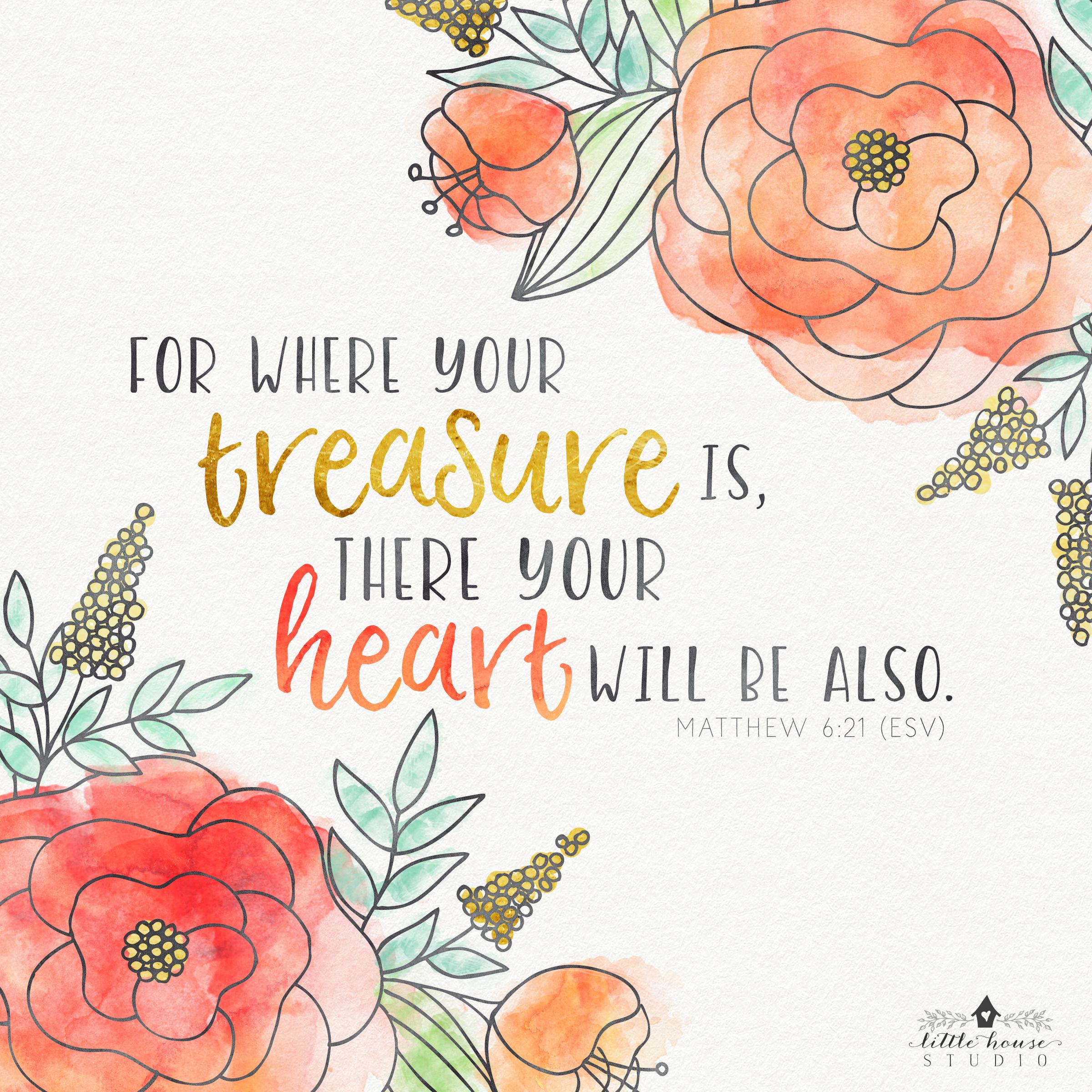 Matthew 6:21 || Little House Studio