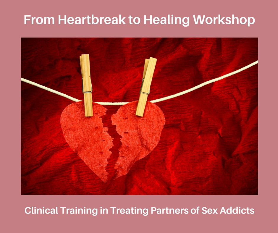 from-heartbreak-healing-workshop-clinical-training-treatment-partners-sex-addicts.jpg