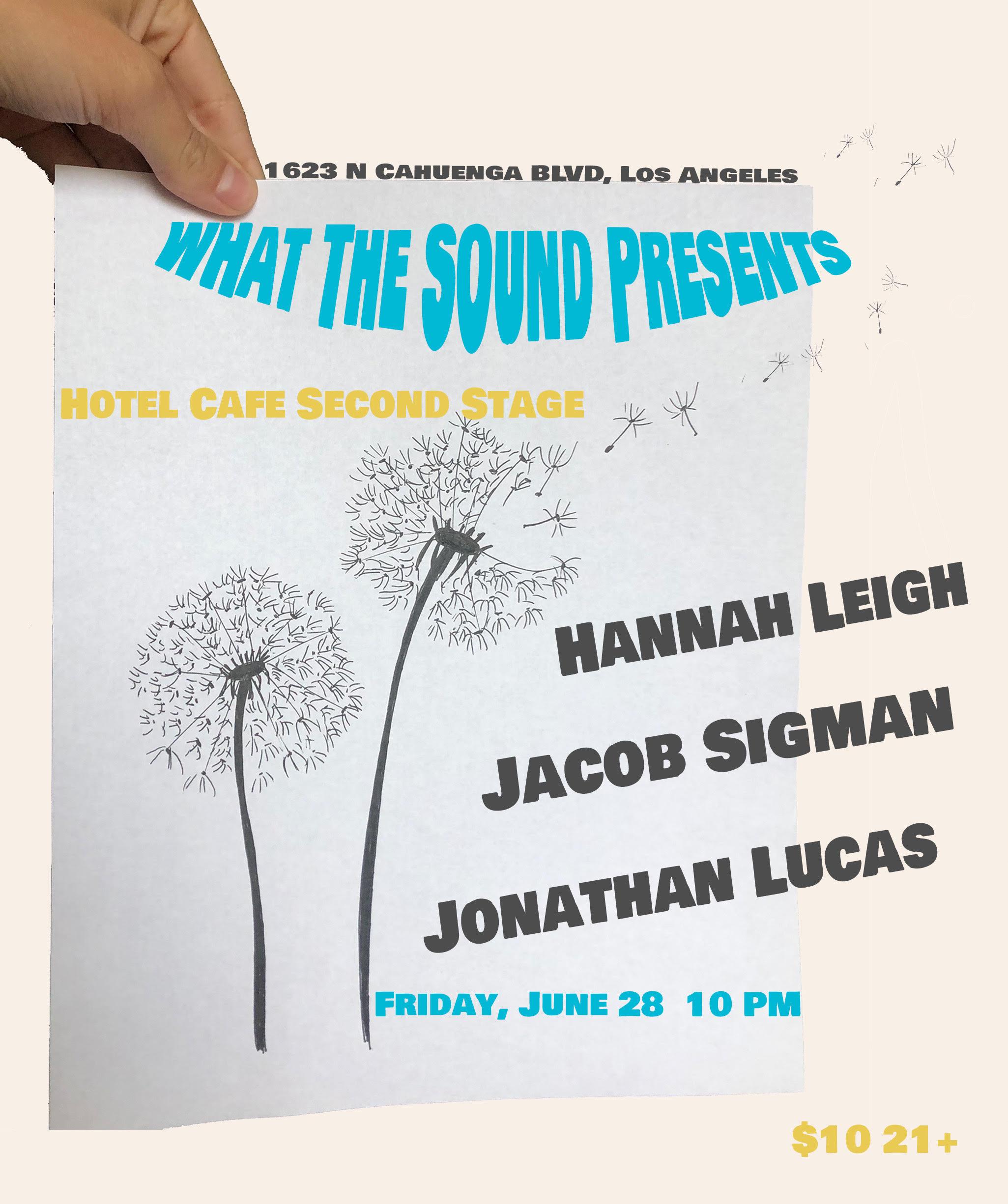 HANNAH LEIGH / JACOB SIGMAN / JONATHAN LUCAS - June 28, 2019 @ Hotel Cafe$10 Online / $10 Day of Show21+ Artwork by Eva B. Ross
