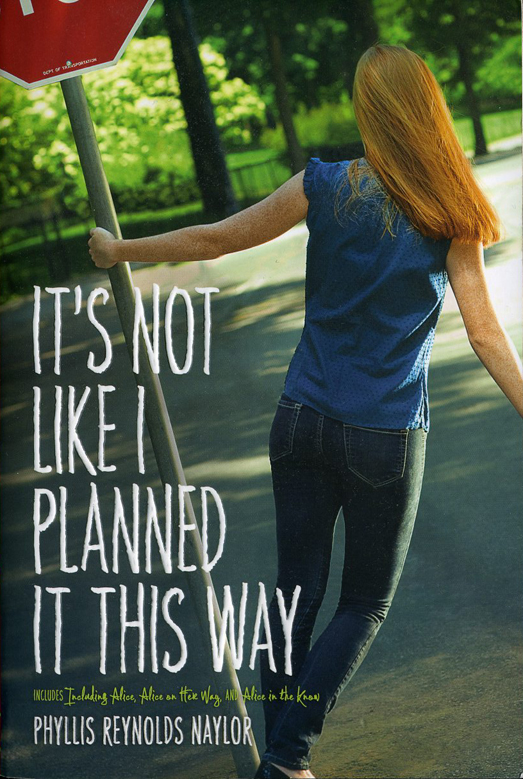 It's Not Like I Planned It This Way, an Alice series book by Phyllis Reynolds Naylor