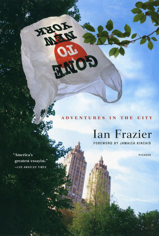 Gone to New York, Adventures in the City, a collection of essays by Ian Frazier