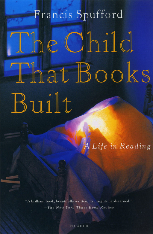 The Child that Books Built, A life in Reading by Francis Spofford