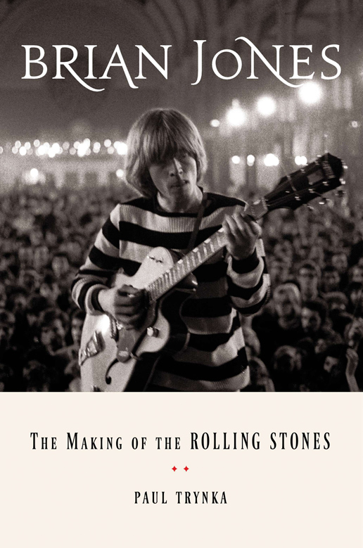 Brian Jones, The Making of the Rolling Stones by Paul Trynka