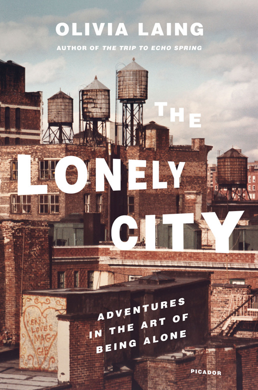 Lonely City, Adventures in the Art of Being Alone by Olivia Laing