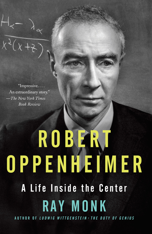 Robert Oppenheimer, A Life Inside the Center by Ray Monk