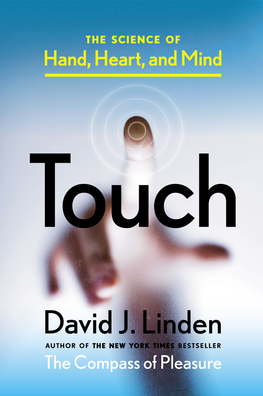 Touch: The Science of Hand, Heart, and Mind by David J. Linden