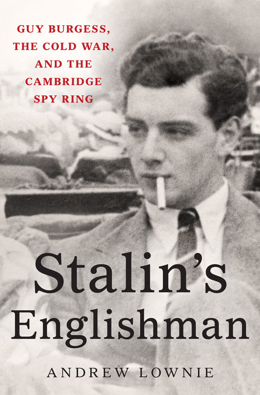 Stalin's Englishman, Guy Burgess, the Cold War, and the Cambridge Spy Ring by Andrew Lownie