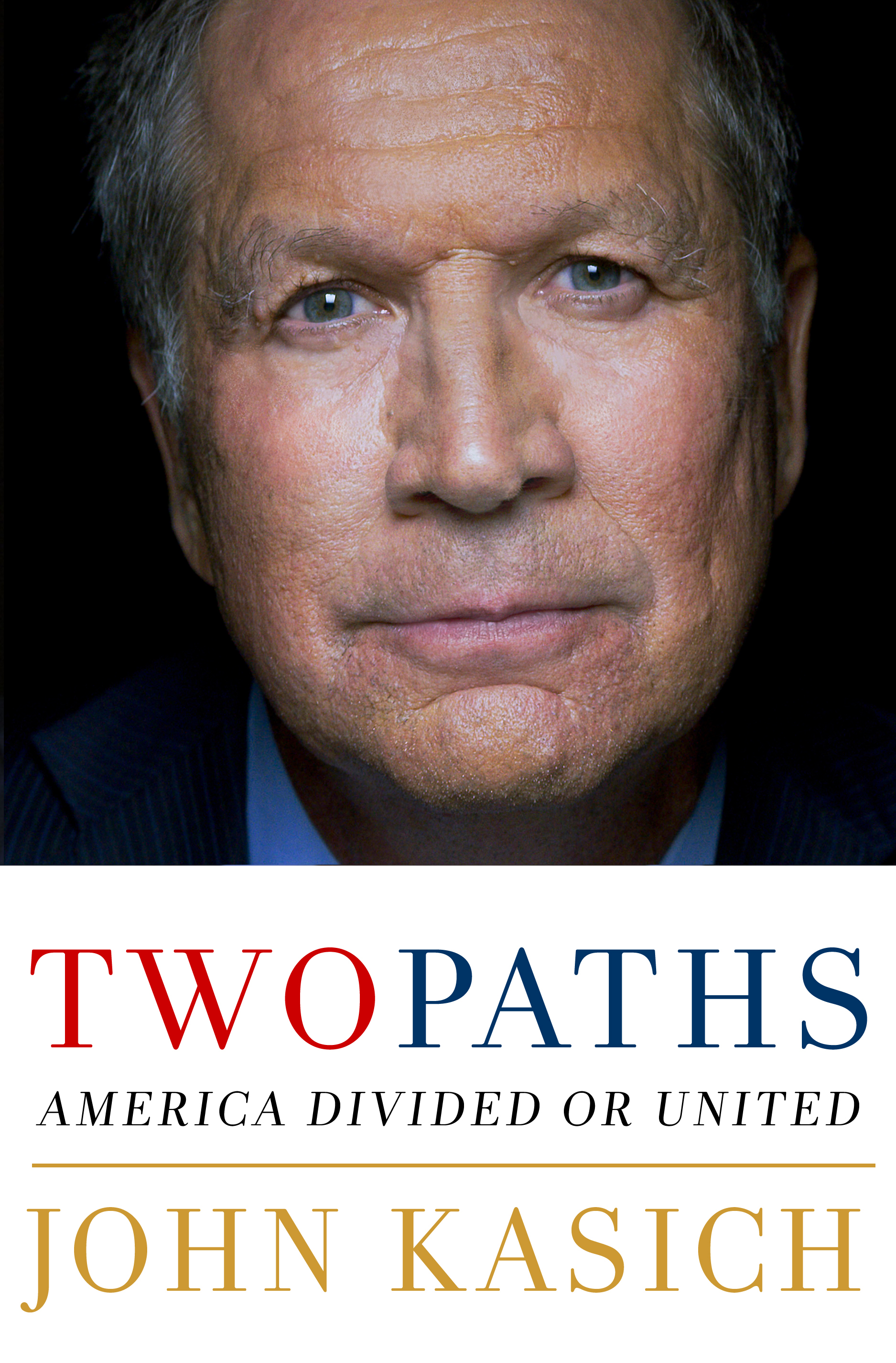 Two Paths, America Divided or United by John Kasich