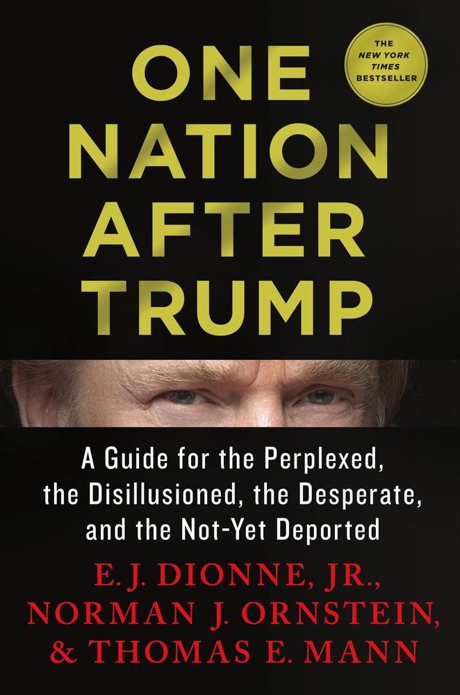 One Nation After Trump by E.J.Dionne, JR., Norman J. Ornstein, & Thomas E. Mann