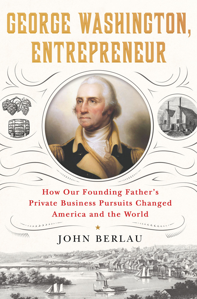 George Washington, Entrepreneur by John Berlau