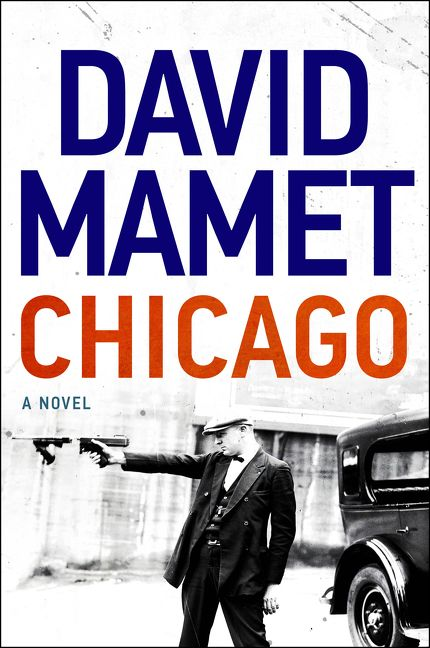 Chicago, a Novel by David Mamet