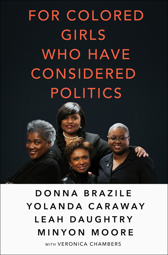 For Colored Girls Who Have Considered Politics, by Donna Brazile, Yolanda Caraway, Leah Daughtry, Minton Moore with Veronica Chambers