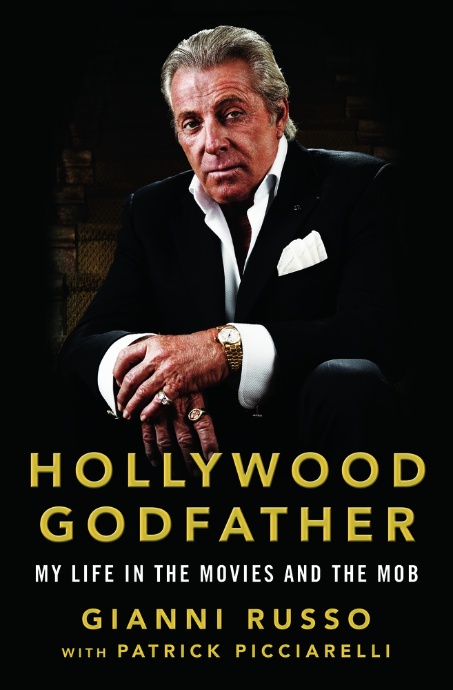 Hollywood Godfather, My Life in the Movies and the Mob by Gianni Russo with Patrick Picciarelli