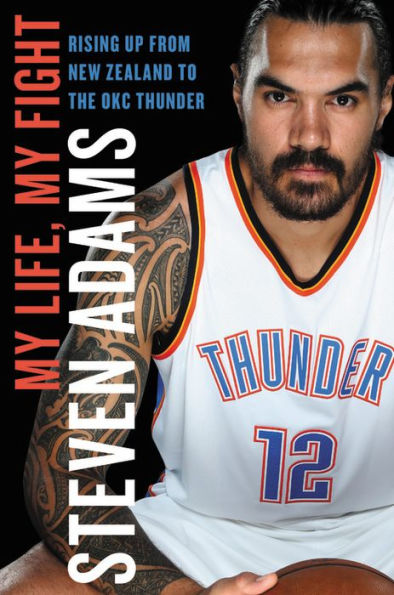 My Life, My Thunder, Rising Up From New Zealand to the OKC Thunder by Steven Adams