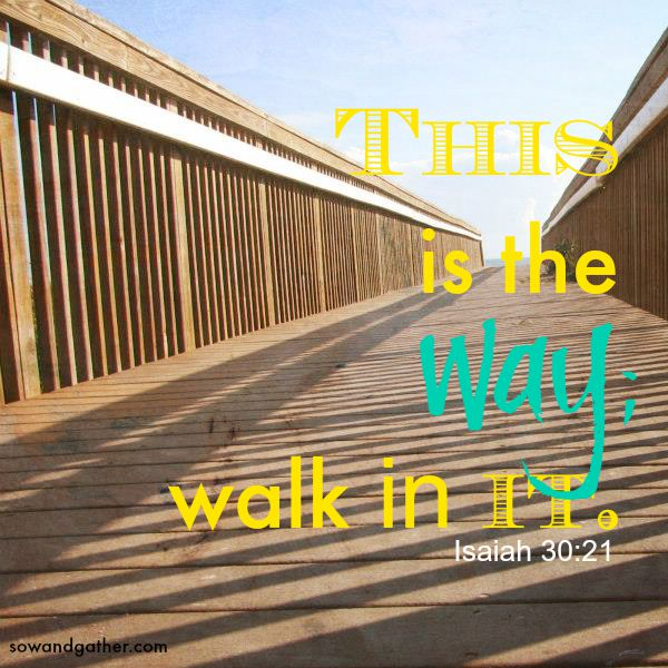 this-is-the-way-isaiah30:21-sowandgather
