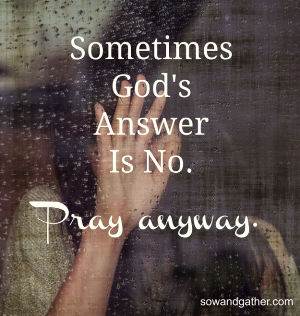 sometimes-gods-answer-is-no-pray-anyway-sowandgather