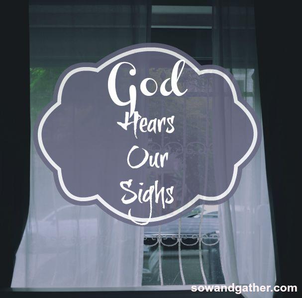 God-hears-our-sighs-sowandgather